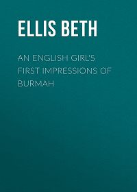 Beth Ellis -An English Girl's First Impressions of Burmah