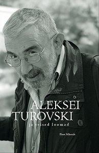 Piret Mäeniit -Aleksei Turovski ja teised loomad. Vaatluspäevik