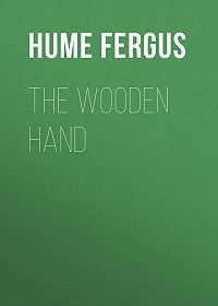 Fergus Hume -The Wooden Hand