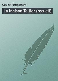 Guy de Maupassant, Guy Maupassant - La Maison Tellier (recueil)