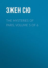 Эжен Сю -The Mysteries of Paris, Volume 5 of 6