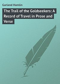 Hamlin Garland -The Trail of the Goldseekers: A Record of Travel in Prose and Verse