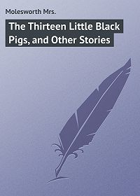 Mrs. Molesworth -The Thirteen Little Black Pigs, and Other Stories