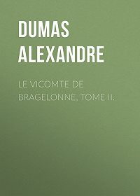 Alexandre Dumas -Le vicomte de Bragelonne, Tome II.