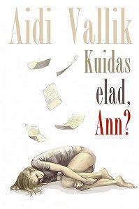 Aidi Vallik -Kuidas elad, Ann?