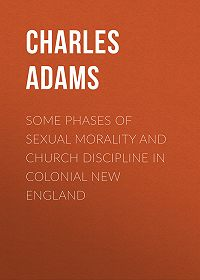 Charles Adams -Some Phases of Sexual Morality and Church Discipline in Colonial New England