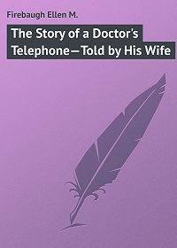 Ellen Firebaugh -The Story of a Doctor's Telephone—Told by His Wife