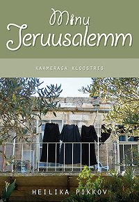 Heilika Pikkov -Minu Jeruusalemm. Kaameraga kloostris
