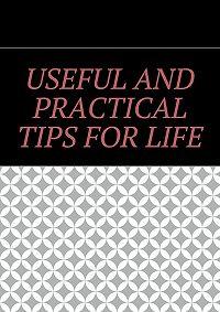 Алишер Абдалиев - Useful and practical tips forlife