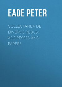 Peter Eade -Collectanea de Diversis Rebus: Addresses and Papers