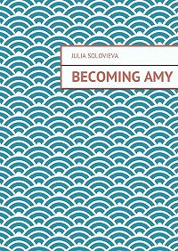 Julia Solovieva -Becoming Amy