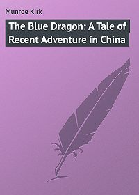 Kirk Munroe -The Blue Dragon: A Tale of Recent Adventure in China
