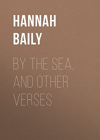 Hannah Baily -By the Sea, and Other Verses