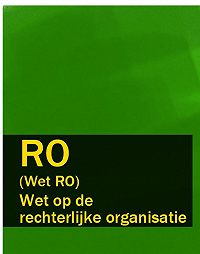 Nederland -Wet op de rechterlijke organisatie – RO (Wet RO)