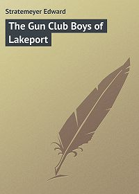 Edward Stratemeyer -The Gun Club Boys of Lakeport