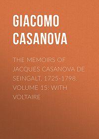Giacomo Casanova -The Memoirs of Jacques Casanova de Seingalt, 1725-1798. Volume 15: With Voltaire