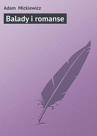 Adam Mickiewicz - Balady i romanse