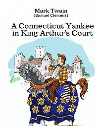 Twain Mark -A Connecticut Yankee in King Arthur's Court