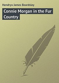 James Hendryx -Connie Morgan in the Fur Country
