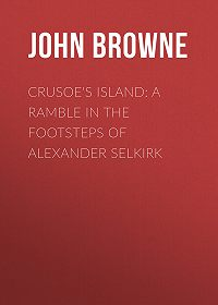 John Browne -Crusoe's Island: A Ramble in the Footsteps of Alexander Selkirk