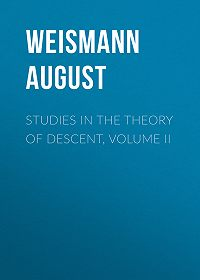 August Weismann -Studies in the Theory of Descent, Volume II