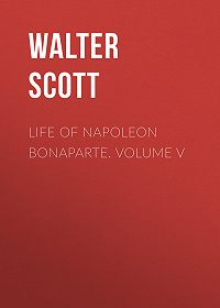 Walter Scott -Life of Napoleon Bonaparte. Volume V