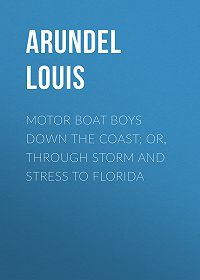 Louis Arundel -Motor Boat Boys Down the Coast; or, Through Storm and Stress to Florida