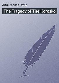 Arthur Conan Doyle - The Tragedy of The Korosko