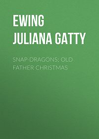 Juliana Ewing -Snap-Dragons; Old Father Christmas