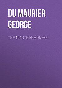 George Du Maurier -The Martian: A Novel