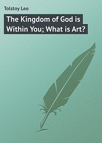 Leo Tolstoy -The Kingdom of God is Within You; What is Art?