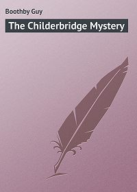 Guy Boothby -The Childerbridge Mystery