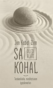 Jon Kabat-Zinn -Sa oled alati kohal. Teadveloleku meditatsioon igapäevaelus