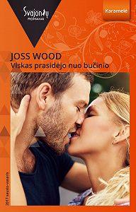 Joss Wood -Viskas prasidėjo nuo bučinio