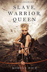 Morgan Rice -Slave, Warrior, Queen