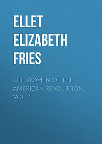 Elizabeth Ellet -The Women of The American Revolution, Vol. 1