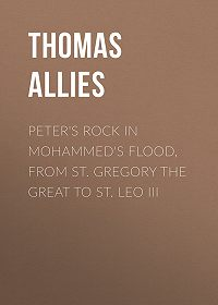 Thomas Allies -Peter's Rock in Mohammed's Flood, from St. Gregory the Great to St. Leo III