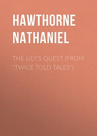 "Nathaniel Hawthorne -The Lily's Quest (From ""Twice Told Tales"")"