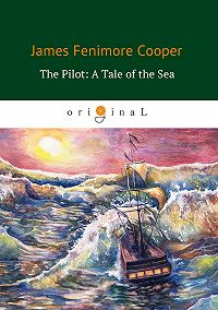 Джеймс Фенимор Купер -The Pilot: A Tale of the Sea