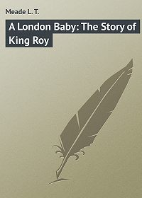L. Meade -A London Baby: The Story of King Roy