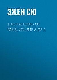 Эжен Жозеф Сю -The Mysteries of Paris, Volume 3 of 6