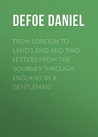 "Daniel Defoe -From London to Land's End and Two Letters from the ""Journey through England by a Gentleman"""