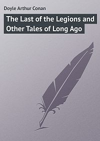 Arthur Doyle -The Last of the Legions and Other Tales of Long Ago