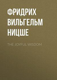 Фридрих  Ницше -The Joyful Wisdom