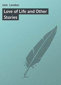Jack London - Love of Life and Other Stories