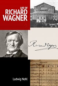 Louis Nohl -Life of Richard Wagner