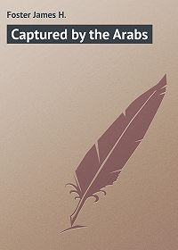 James Foster -Captured by the Arabs