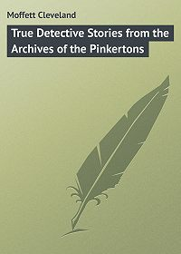 Cleveland Moffett -True Detective Stories from the Archives of the Pinkertons