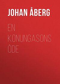 Johan Åberg -En konungasons öde