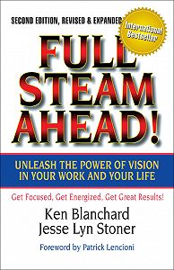 Ken Blanchard -Full Steam Ahead! Unleash the Power of Vision in Your Work and Your Life
